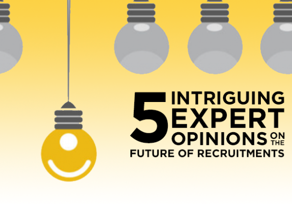 5 Intriguing Expert Opinions on the Future of Recruitment